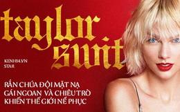 Taylor Swift: Rắn chúa đội mặt nạ gái ngoan và chiêu trò thâm sâu ấp ủ từ ngày đầu khiến cả thế giới ngả mũ