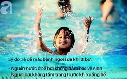 Trẻ đi bơi mùa hè, bác sĩ nhắc cẩn thận để không mắc 3 căn bệnh ngoài da thường gặp