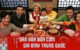 """Văn hóa """"về nhà ăn cơm"""" của người Trung Quốc: Cuộc sống và con người có thể đổi thay nhưng bữa cơm gia đình thì không"""