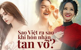 Sao Việt ra sao khi hôn nhân tan vỡ: Người gắng gượng tìm lại sự cân bằng, người 2 đời chồng vẫn chưa có được bình yên!