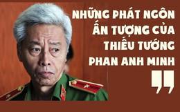 6 phát ngôn ấn tượng của Thiếu tướng Phan Anh Minh