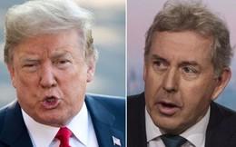 """Bị chê là """"kẻ bất tài"""", ông Trump quyết tuyệt giao với đại sứ Anh"""