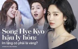 """Phía sau sự im lặng của Song Hye Kyo: Cách cư xử văn minh hậu ly hôn hay kẻ thất thế vì bị Song Joong Ki """"nắm thóp""""?"""