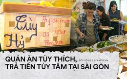 Quán ăn tùy ý, trả tiền tùy tâm, đến khách cũng tự giác bưng bê, dọn dẹp thật kỳ lạ nhưng rất đẹp tại Sài Gòn