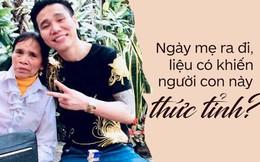 Từ chuyện người mẹ bị tàu tông chết khi nhặt ve chai của ca sĩ Châu Việt Cường: Hãy tốt khi mẹ còn sống