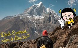Đỉnh Everest cao nhất thế giới thì ai cũng biết nhưng đảm bảo 90% bạn sẽ trả lời sai vị trí chính xác của ngọn núi