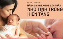 Hành trình sinh con từ tinh trùng hiến tặng của những phụ nữ chọn làm mẹ đơn thân: Một mình chống chọi mọi chông gai, vất vả khó ai thấu hiểu