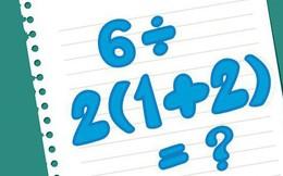 """Dân mạng tranh cãi 1 hay 9 là đáp án của bài toán """"6÷2(1+2)=?"""", xem cách giải mới biết hóa ra ai cũng sai kiến thức căn bản về toán học"""