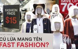 """Góc khuất của ngành công nghiệp """"thời trang nhanh"""": Đẹp-tiện-rẻ nhưng là """"cú lừa"""" khủng khiếp cho môi trường"""