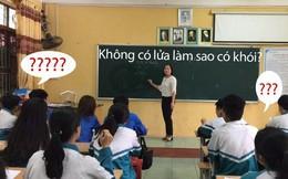 """Giáo viên dạy Văn khẳng định """"không có lửa làm sao có khói"""", học sinh lớp Hóa hùng hồn chứng minh ngược khiến cô cũng câm nín"""