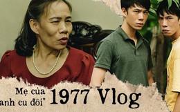 'Anh cu đôi' 1977 Vlog trong mắt mẹ: May mà nó có người yêu trước khi nổi tiếng, chứ sau thì cũng mang tiếng!