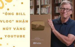 Bill Gates – YouTuber duy nhất trên thế giới có thể mua đứt YouTube, vừa nhận nút vàng sau 7 năm hoạt động, video 'đập hộp' dài vỏn vẹn 27s có gần 2 triệu lượt xem!