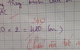 """Học sinh làm sai phép toán cực kỳ dễ, cô giáo chấm bài chỉ biết nhận xét: """"Chấm mà tức á"""" khiến dân mạng cười bò"""