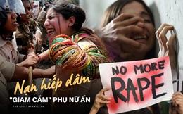 """Đi tìm lời giải cho vấn nạn hiếp dâm mãi hoành hành tại Ấn Độ: Khi công lý ngủ quên và những mặt trái """"giam cầm"""" người phụ nữ"""