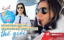 Nữ phi công gốc Việt và giấc mơ một mình bay vòng quanh thế giới trong 45 ngày