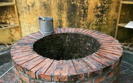 Tại sao nước giếng lại ấm vào mùa đông, giếng nào khiến mọi vật 'hoá đá'?