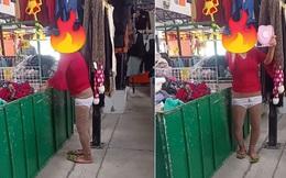 Đến cửa hàng quen, người phụ nữ thản nhiên thử nội y giữa thanh thiên bạch nhật khiến người bán ngỡ ngàng, phải đăng đàn hỏi ý kiến dân mạng