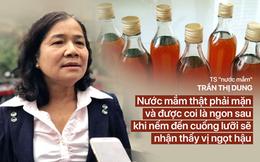"""Nhân vụ nước mắm soda công nghiệp, """"tiến sĩ mắm"""" Trần Thị Dung tiết lộ giật mình về thứ nước mắm làm từ đầu tôm"""