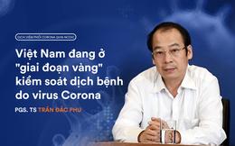 """PGS.TS Trần Đắc Phu: Từ dịch SARS kinh hoàng, nhận ra đây đang là """"giai đoạn vàng"""" chống corona cho Việt Nam"""