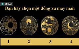 Hãy chọn một đồng xu may mắn nắm giữ tương lai: Nếu là số 1, cuộc đời bạn sắp thay đổi