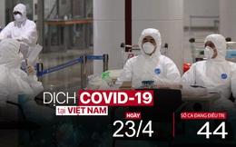 Dịch Covid-19 ngày 23/4: 7 chiều liên tiếp không có ca bệnh mới, Việt Nam chỉ còn 44 ca đang điều trị