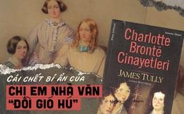 """Số phận bi thảm của nhà văn """"Đồi gió hú"""" và thuyết âm mưu đằng sau cái chết trẻ của 3 chị em nhà Bronte"""