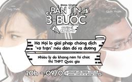 Bản tin 3 bước ngày 9/4: Hà Nội lo ngại việc dân ra đường đông khi đang cách ly XH; Người dân TP.HCM bị phạt vì không đeo khẩu trang khi ngồi trước nhà