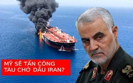Kịch bản Mỹ tấn công tàu dầu Iran: Điều trùng hợp lạnh người với vụ sát hại tướng Soleimani