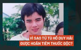 Kỳ án tử tù Hồ Duy Hải - Kỳ 2: Vì sao tử tù Hồ Duy Hải được hoãn tiêm thuốc độc?