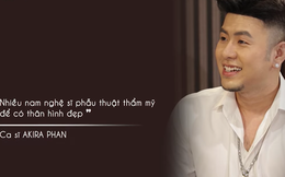 Akira Phan: Nhiều người tôi không tiện nói tên, nhìn bên ngoài 6 múi nhưng thực chất đặt túi ngực bơm