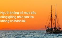Người không có mục tiêu cũng giống như con tàu không có bánh lái: Đây là cách để bạn điều khiển cuộc sống của chính mình