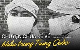 """Chuyện chưa biết về chiếc khẩu trang Trung Quốc: Từ mảnh vải lụa đến gạc phẫu thuật rồi được xem là """"niềm tin"""" giúp mọi người vượt qua bệnh tật"""