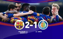 Barcelona 2-1 Getafe: Griezmann lập công, Barca tạo áp lực lên Real Madrid
