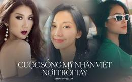 Cuộc sống của sao Việt nơi trời Tây: Phạm Hương xa hoa đến choáng ngợp, Ngọc Quyên phải bán hàng online kiếm sống