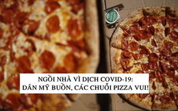 Nhiều chuỗi pizza và cánh gà lâu đời của Mỹ 'tái sinh' ngoạn mục nhờ Covid-19