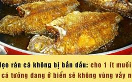 Mẹo rán cá không bị bắn dầu của cư dân mạng: Nghe xàm tưởng đùa nhưng hoá ra lại có thật?