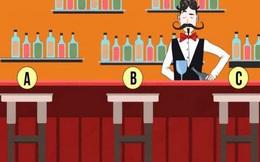 Bước vào quầy bar, chỗ ngồi mà bạn chọn sẽ chỉ ra bạn lý trí, có tố chất lãnh đạo hay quá chân thành đến nỗi bị người khác lợi dụng