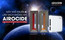 Airocide: Mang công nghệ khử khuẩn và làm sạch không khí của NASA tới không gian sống, làm việc của bạn