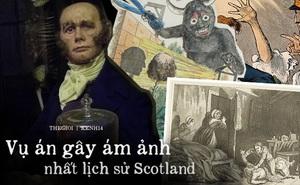 Hai kẻ sát nhân hàng loạt gây ám ảnh nhất Scotland, thủ đoạn kinh khủng đến mức luật pháp phải thay đổi nhằm ngăn chặn thảm kịch tương tự