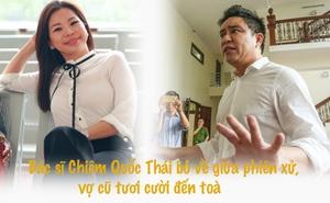 Bác sĩ Chiêm Quốc Thái tỏ thái độ... rồi bỏ về giữa phiên xử, vợ cũ tươi cười đến toà