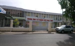 Giám đốc Trung tâm Y tế TP.Phan Thiết bị cách chức vì liên quan đến tham ô