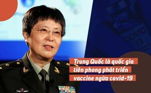 Nữ tướng TQ trả lời phỏng vấn: Tiết lộ hiệu quả đáng gờm của vaccine ngừa Covid-19 nội địa