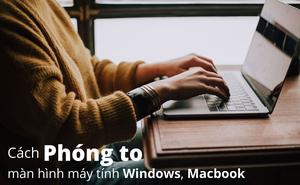 1001 cách phóng to màn hình máy tính win 10, Macbook chi tiết