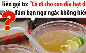 """Sinh viên Lào Cai ra Hà Nội lần đầu đi trà chanh hô to: """"Cô ơi cho con đĩa hạt dời"""", cả đám bạn ngơ ngác khi hiểu ra ý nghĩa đằng sau"""