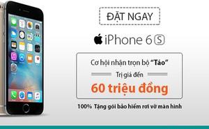 """Cơ hội nhận trọn bộ """"Táo"""" khi đặt trước iPhone 6S tại Viettel Store"""