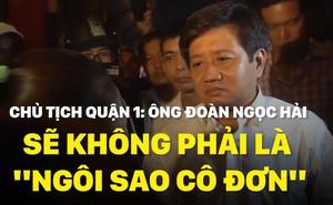"""[VIDEO] Chủ tịch Quận 1: Ông Đoàn Ngọc Hải sẽ không phải là """"ngôi sao cô đơn"""""""