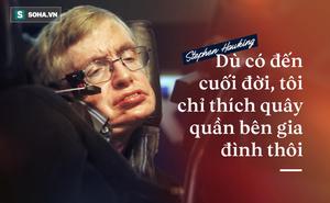 """Nguyện ước ngày cuối đời của Stephen Hawking: Gọi mãi tiếng """"Gia đình"""" thiêng liêng"""