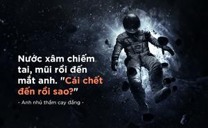 """Chết đuối ngoài vũ trụ: Khoảnh khắc """"tử thần"""" ngủ quên, ám ảnh phi hành gia trẻ suốt đời!"""