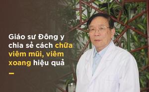 GS Đông y hướng dẫn cách chữa viêm mũi, viêm xoang hiệu quả: 5 phút/ngày, 7 ngày là khỏi