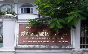 Sở VH-TT&DL Cà Mau bổ nhiệm 2 nữ Phó CVP chưa đúng quy định